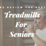 We Review The Best Treadmills For Seniors